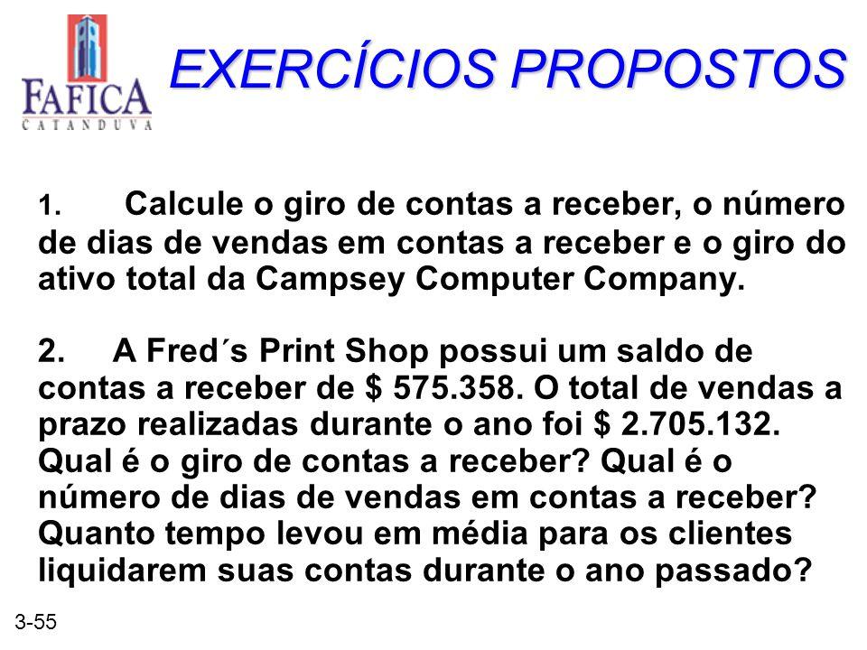 3-55 EXERCÍCIOS PROPOSTOS 1. Calcule o giro de contas a receber, o número de dias de vendas em contas a receber e o giro do ativo total da Campsey Com