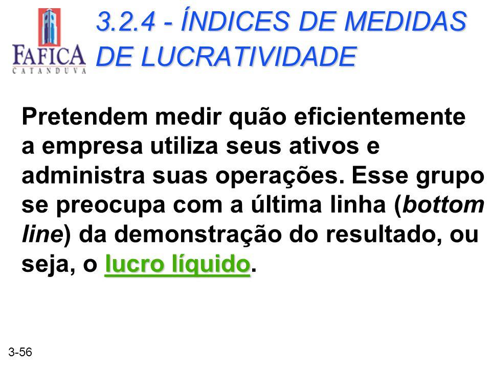 3-56 3.2.4 - ÍNDICES DE MEDIDAS DE LUCRATIVIDADE lucro líquido Pretendem medir quão eficientemente a empresa utiliza seus ativos e administra suas ope