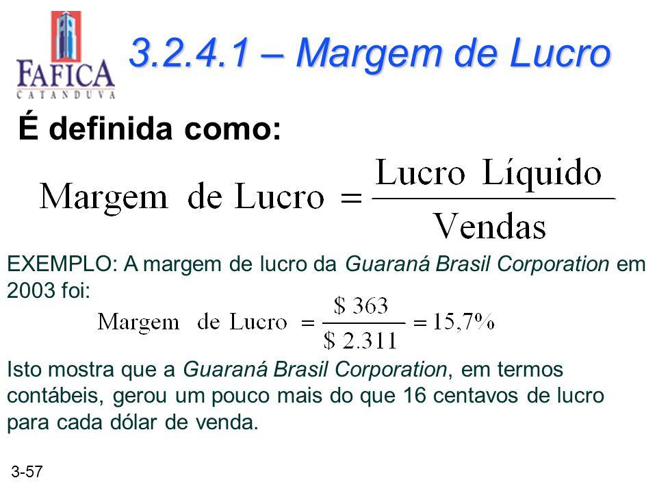 3-57 3.2.4.1 – Margem de Lucro É definida como: EXEMPLO: A margem de lucro da Guaraná Brasil Corporation em 2003 foi: Isto mostra que a Guaraná Brasil