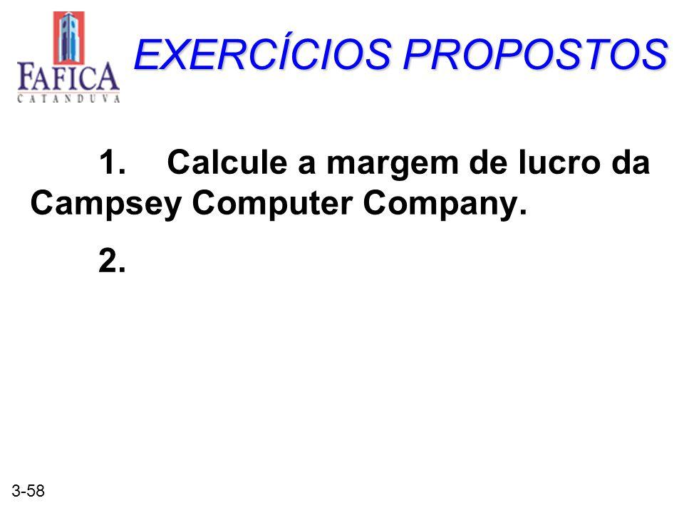 3-58 EXERCÍCIOS PROPOSTOS 1.Calcule a margem de lucro da Campsey Computer Company. 2.