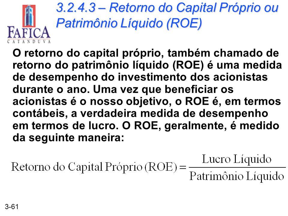 3-61 3.2.4.3 – Retorno do Capital Próprio ou Patrimônio Líquido (ROE) O retorno do capital próprio, também chamado de retorno do patrimônio líquido (R