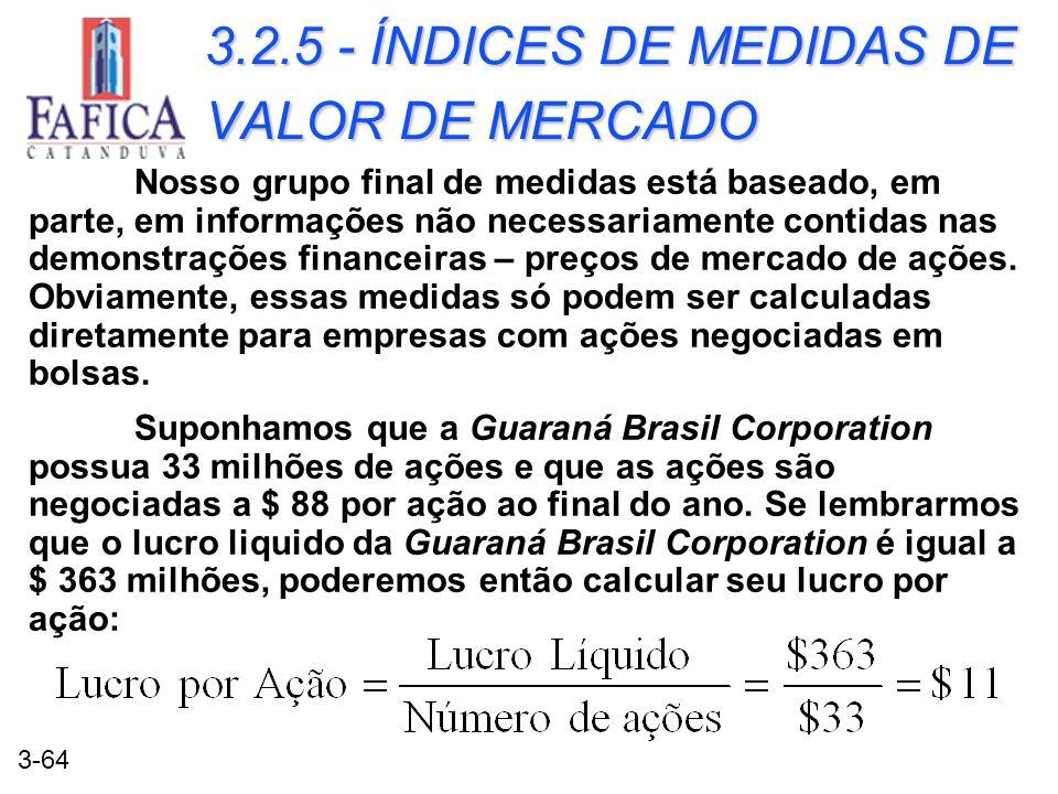 3-64 3.2.5 - ÍNDICES DE MEDIDAS DE VALOR DE MERCADO Nosso grupo final de medidas está baseado, em parte, em informações não necessariamente contidas n