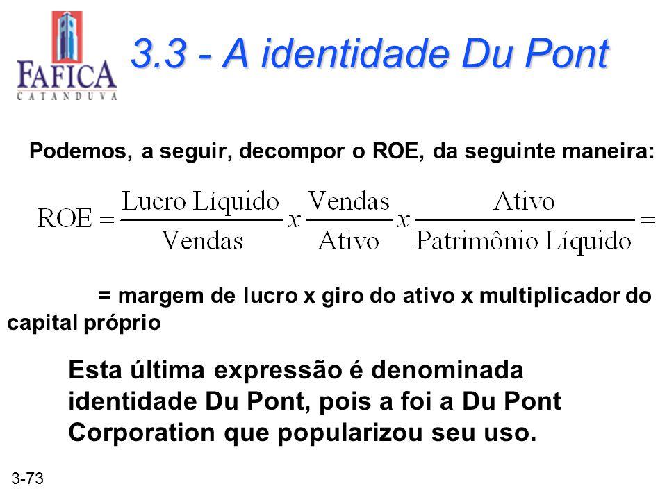 3-73 3.3 - A identidade Du Pont Podemos, a seguir, decompor o ROE, da seguinte maneira: = margem de lucro x giro do ativo x multiplicador do capital p