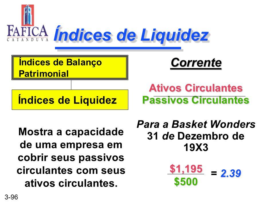 3-96 Índices de Liquidez Corrente Ativos Circulantes Passivos Circulantes Para a Basket Wonders 31 de Dezembro de 19X3Corrente Ativos Circulantes Pass