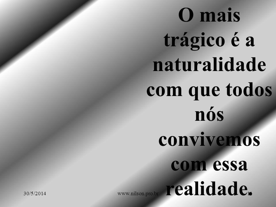 Talvez o trágico da sociedade brasileira atual não seja a existência da tragédia provocada no meio ambiente, a desigualdade social, a miséria, a violê