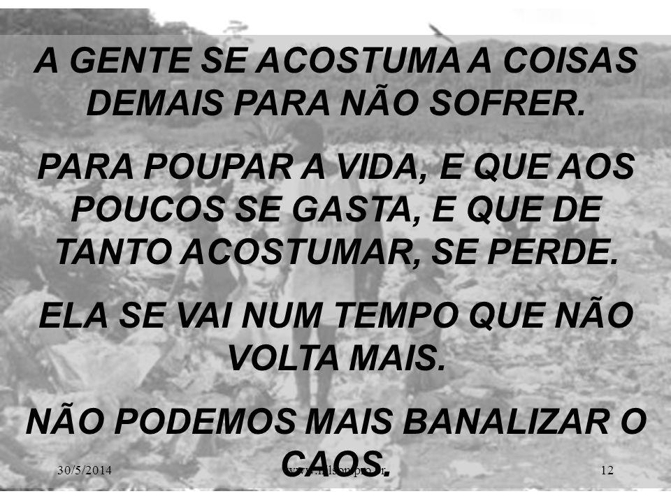 O mais trágico é a naturalidade com que todos nós convivemos com essa realidade. 30/5/201411www.nilson.pro.br