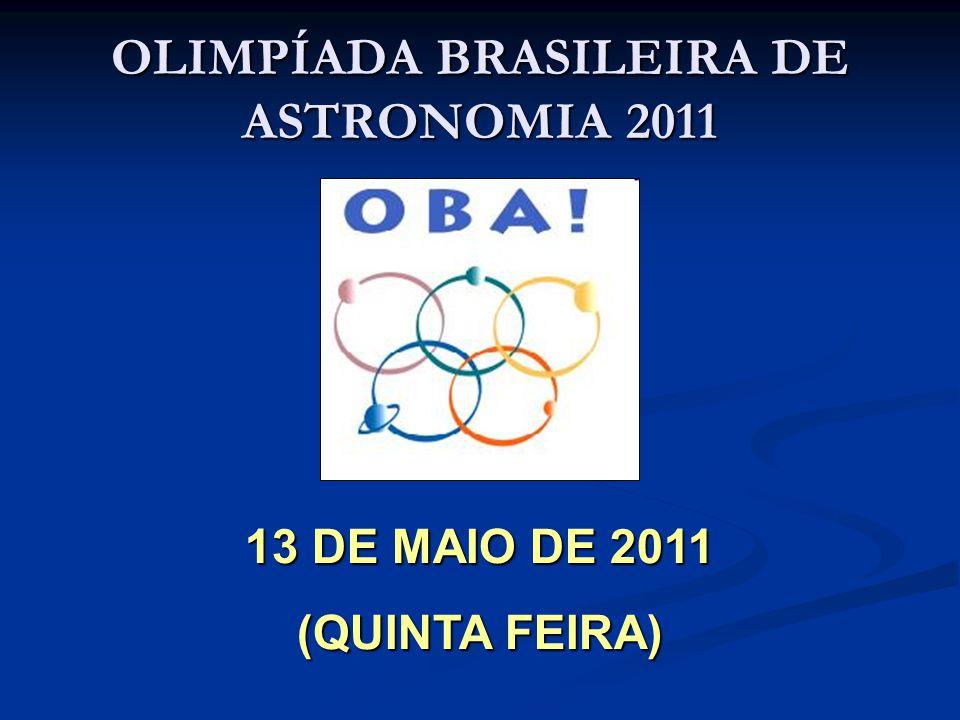 13 DE MAIO DE 2011 (QUINTA FEIRA) OLIMPÍADA BRASILEIRA DE ASTRONOMIA 2011