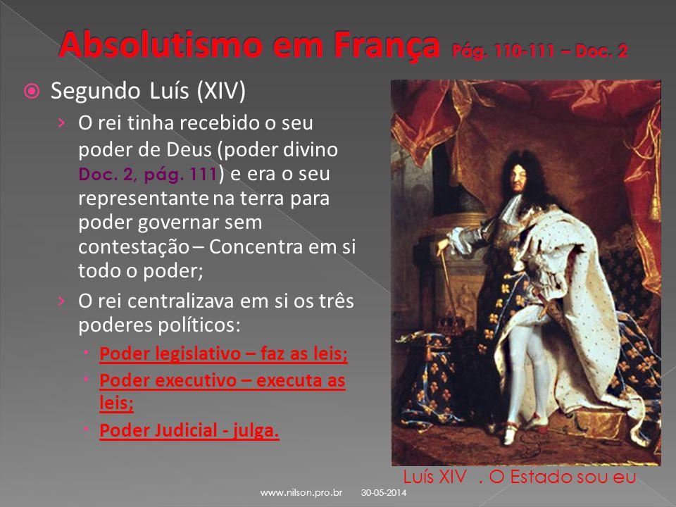 Segundo Luís (XIV) O rei tinha recebido o seu poder de Deus (poder divino Doc. 2, pág. 111 ) e era o seu representante na terra para poder governar se