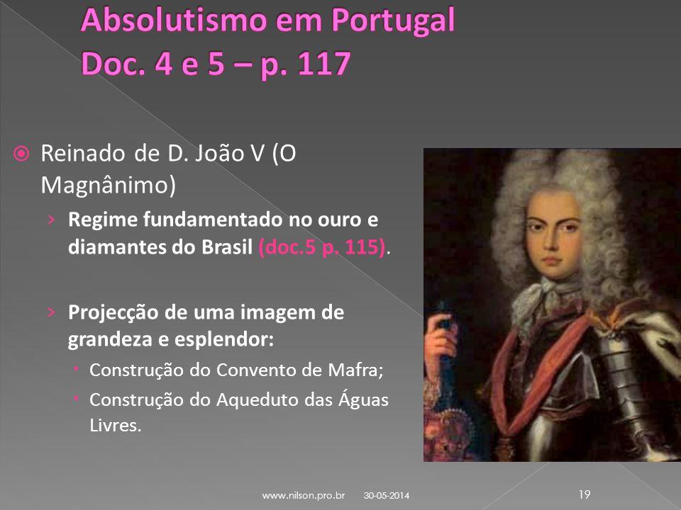 Reinado de D. João V (O Magnânimo) Regime fundamentado no ouro e diamantes do Brasil (doc.5 p. 115). Projecção de uma imagem de grandeza e esplendor: