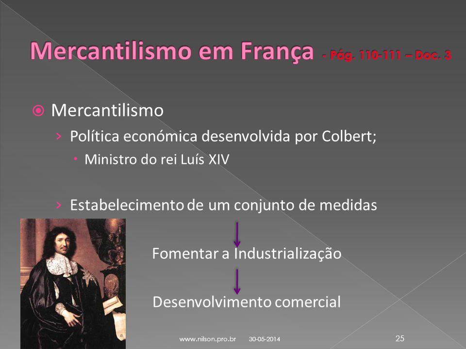 Mercantilismo Política económica desenvolvida por Colbert; Ministro do rei Luís XIV Estabelecimento de um conjunto de medidas Fomentar a Industrializa