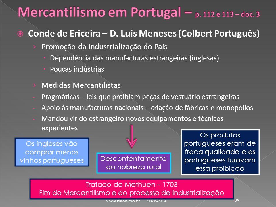 Conde de Ericeira – D. Luís Meneses (Colbert Português) Promoção da industrialização do País Dependência das manufacturas estrangeiras (inglesas) Pouc
