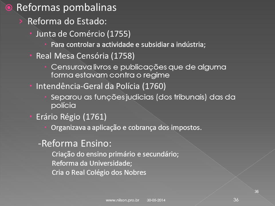 Reformas pombalinas Reforma do Estado: Junta de Comércio (1755) Para controlar a actividade e subsidiar a indústria; Real Mesa Censória (1758) Censura