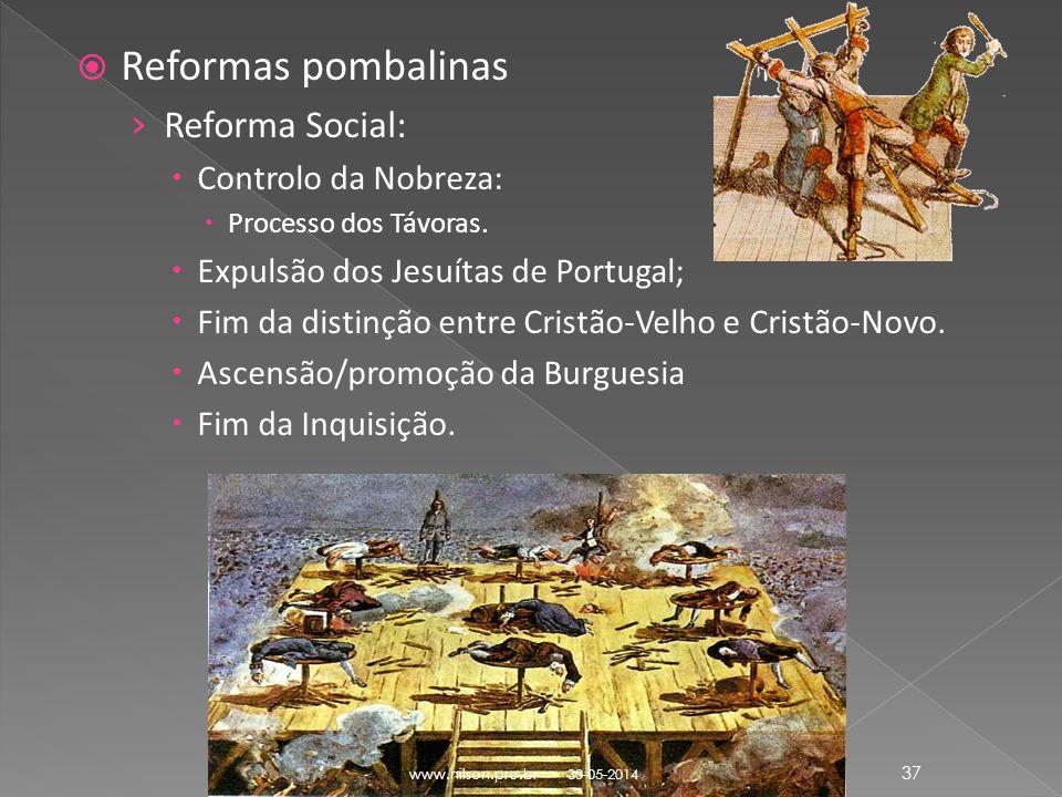 Reformas pombalinas Reforma Social: Controlo da Nobreza: Processo dos Távoras. Expulsão dos Jesuítas de Portugal; Fim da distinção entre Cristão-Velho