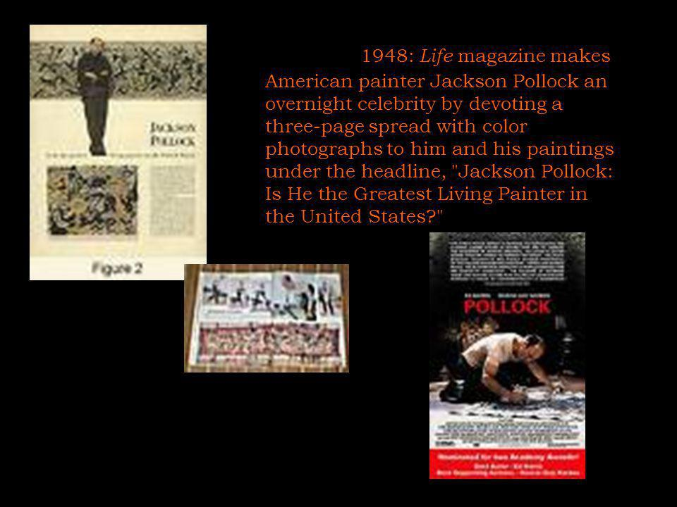 Um dos 1948: Life magazine makes American painter Jackson Pollock an overnight celebrity by devoting a three-page spread with color photographs to him and his paintings under the headline, Jackson Pollock: Is He the Greatest Living Painter in the United States? 30/5/201433www.nilson.pro.br