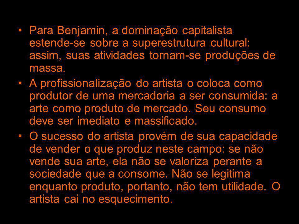 Para Benjamin, a dominação capitalista estende-se sobre a superestrutura cultural: assim, suas atividades tornam-se produções de massa. A profissional
