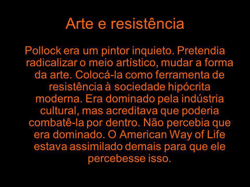Arte e resistência Pollock era um pintor inquieto. Pretendia radicalizar o meio artístico, mudar a forma da arte. Colocá-la como ferramenta de resistê