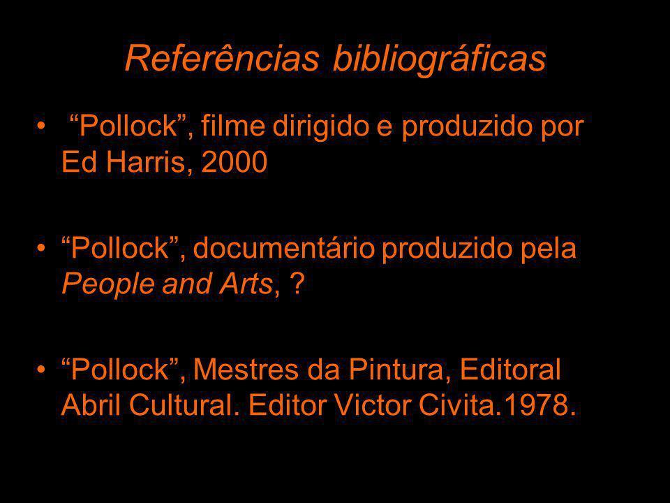Referências bibliográficas Pollock, filme dirigido e produzido por Ed Harris, 2000 Pollock, documentário produzido pela People and Arts, ? Pollock, Me