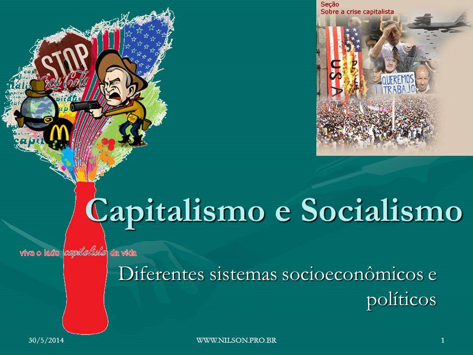 Capitalismo e Socialismo Diferentes sistemas socioeconômicos e políticos 30/5/20141WWW.NILSON.PRO.BR