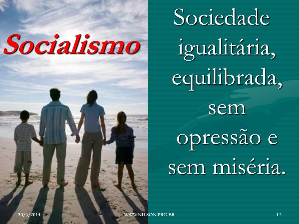 Socialismo Sociedade igualitária, equilibrada, sem opressão e sem miséria. 30/5/201417WWW.NILSON.PRO.BR
