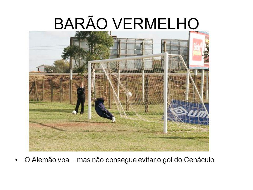 BARÃO VERMELHO O Alemão voa... mas não consegue evitar o gol do Cenáculo