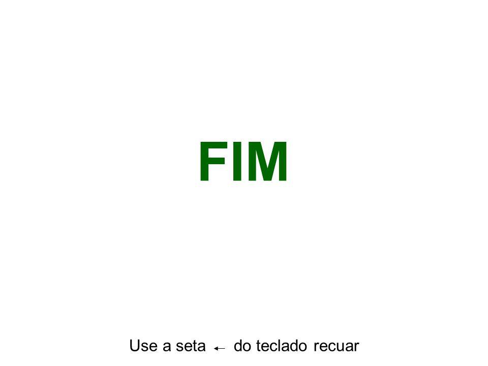 FIM Use a seta do teclado recuar