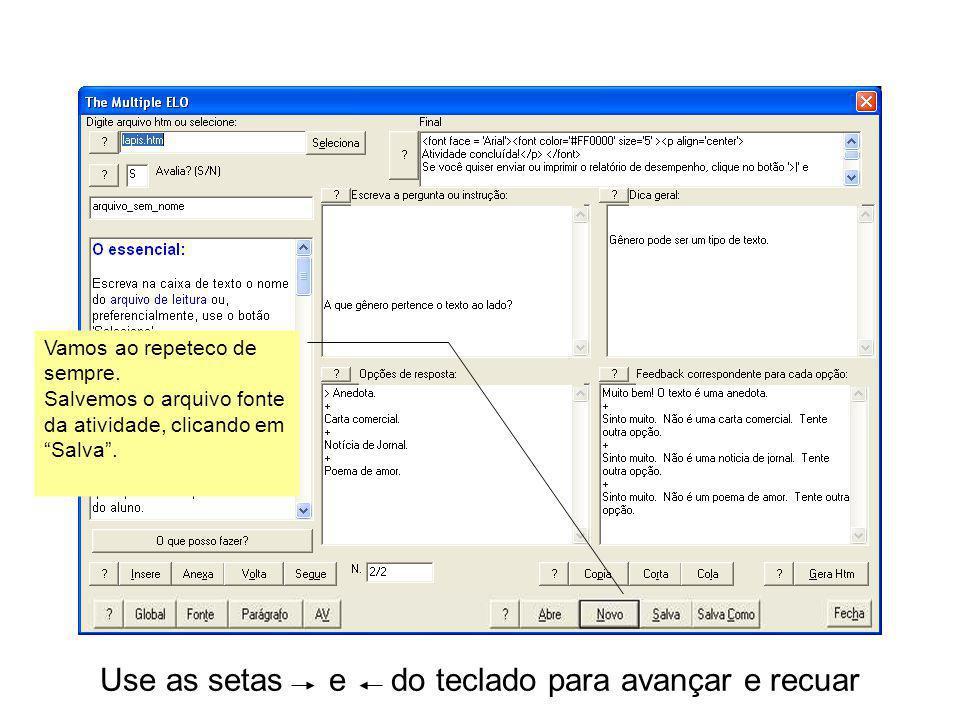 Use as setas e do teclado para avançar e recuar Vamos ao repeteco de sempre. Salvemos o arquivo fonte da atividade, clicando em Salva.