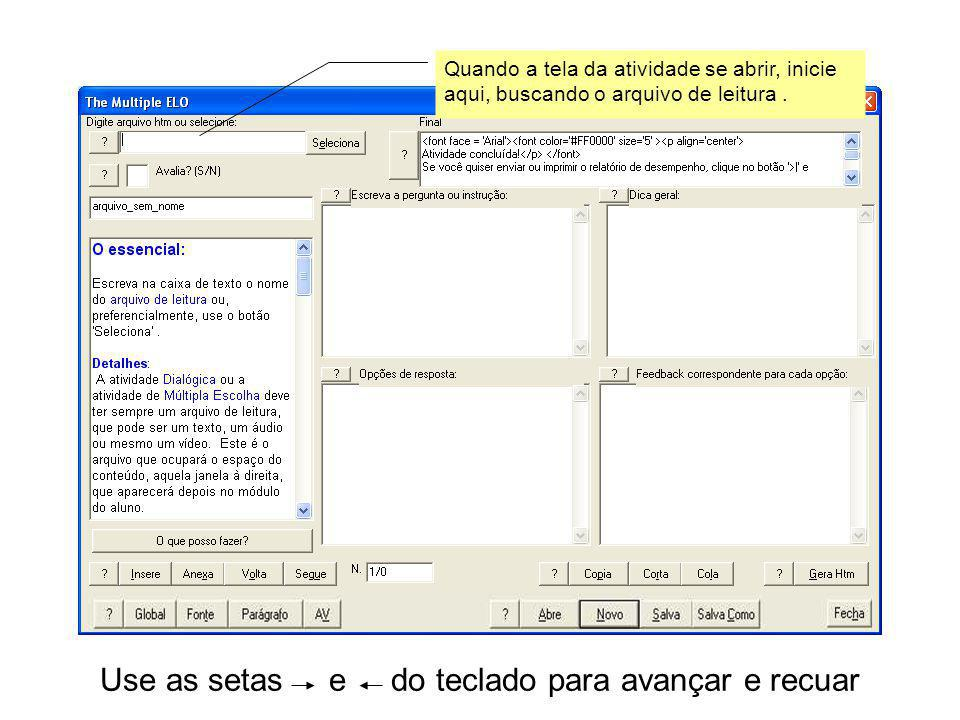 Use as setas e do teclado para avançar e recuar Quando a tela da atividade se abrir, inicie aqui, buscando o arquivo de leitura.