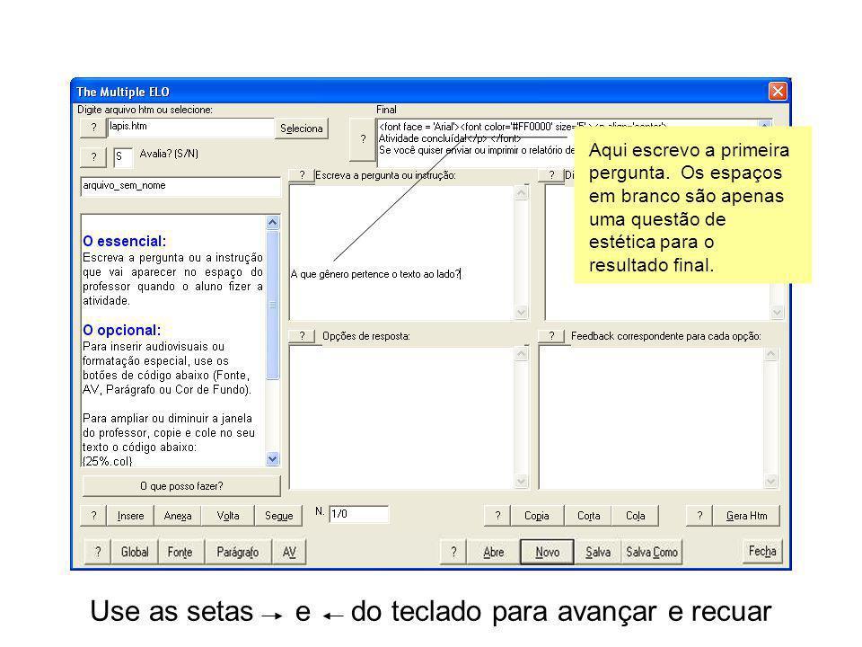 Use as setas e do teclado para avançar e recuar Dê um nome para o arquivo htm (De preferência o mesmo nome que você deu para o arquivo fonte).