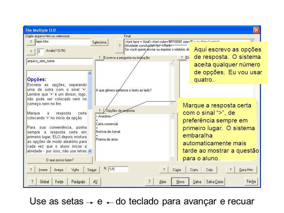 Use as setas e do teclado para avançar e recuar Aqui escrevo as opções de resposta.