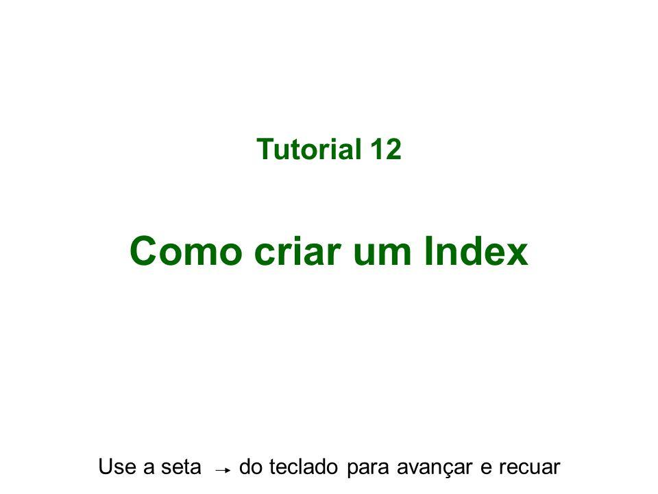 Tutorial 12 Como criar um Index Use a seta do teclado para avançar e recuar