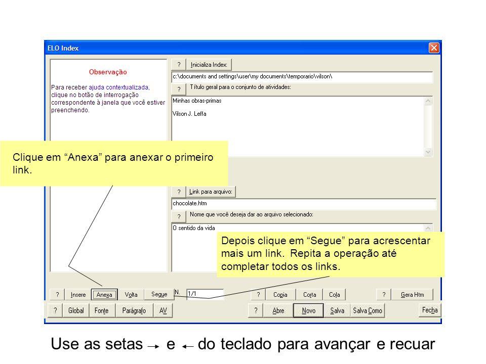 Use as setas e do teclado para avançar e recuar Clique em Anexa para anexar o primeiro link. Depois clique em Segue para acrescentar mais um link. Rep