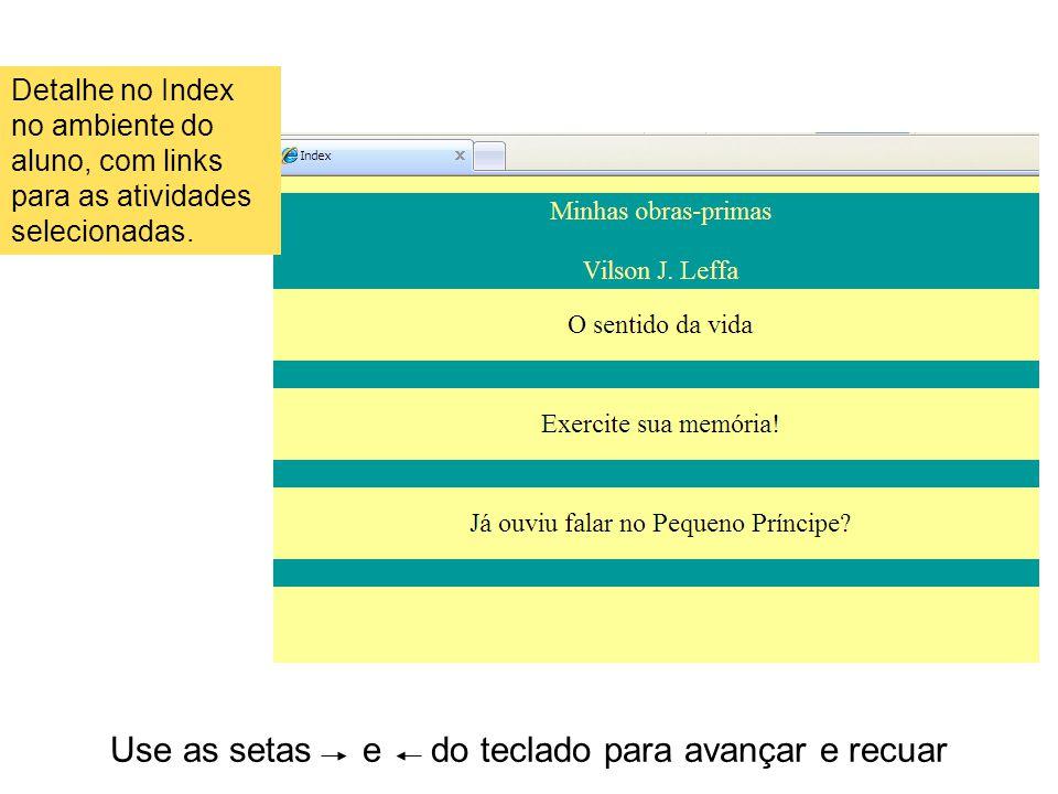 Use as setas e do teclado para avançar e recuar Detalhe no Index no ambiente do aluno, com links para as atividades selecionadas.