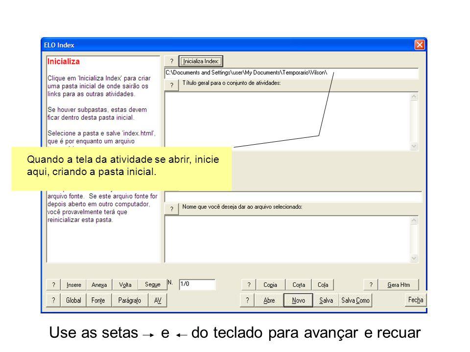 Use as setas e do teclado para avançar e recuar Quando a tela da atividade se abrir, inicie aqui, criando a pasta inicial.