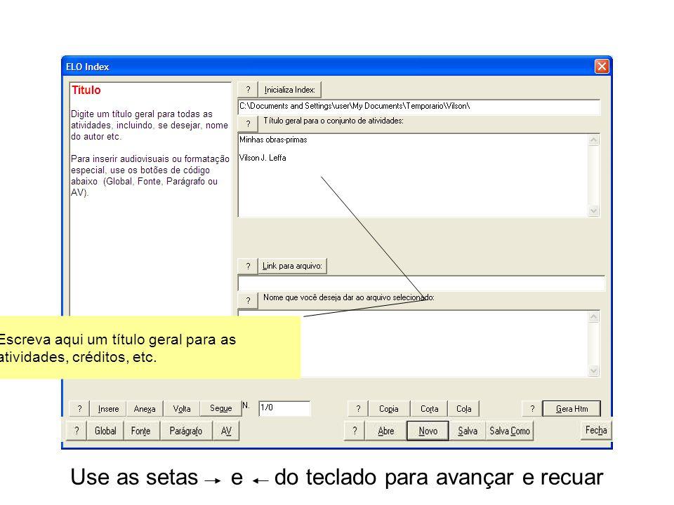 Use as setas e do teclado para avançar e recuar Crie um link para a primeira atividade, seguindo as instruções que aparecem na tela de ajuda.