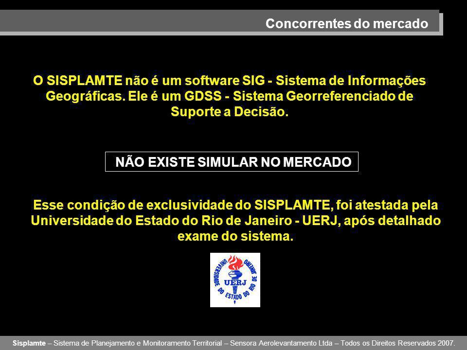 Concorrentes do mercado Sisplamte – Sistema de Planejamento e Monitoramento Territorial – Sensora Aerolevantamento Ltda – Todos os Direitos Reservados 2007.