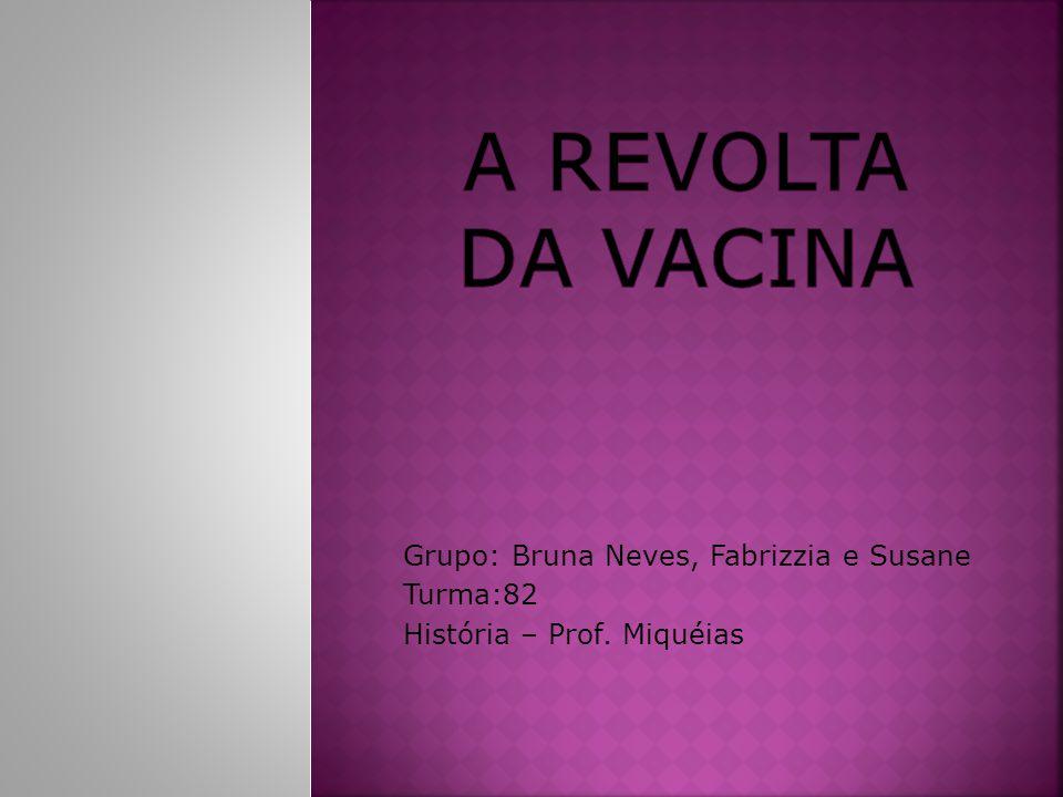 Grupo: Bruna Neves, Fabrizzia e Susane Turma:82 História – Prof. Miquéias