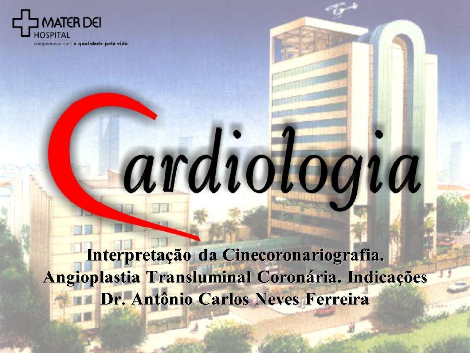 Interpretação da Cinecoronariografia. Angioplastia Transluminal Coronária. Indicações Dr. Antônio Carlos Neves Ferreira