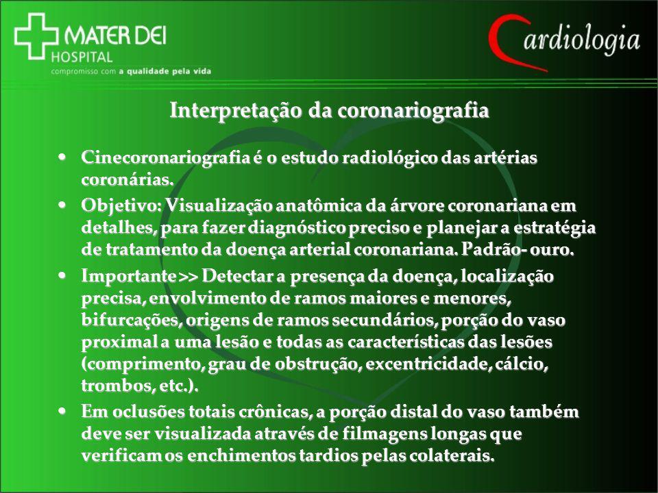 Interpretação da coronariografia Cinecoronariografia é o estudo radiológico das artérias coronárias.Cinecoronariografia é o estudo radiológico das art