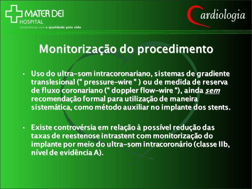 Monitorização do procedimento Uso do ultra-som intracoronariano, sistemas de gradiente translesional ( pressure-wire ) ou de medida de reserva de flux