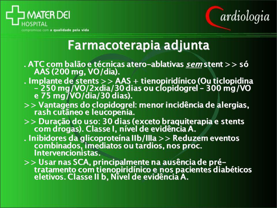 Farmacoterapia adjunta. ATC com balão e técnicas atero-ablativas sem stent >> só AAS (200 mg, VO/dia).. Implante de stents >> AAS + tienopiridínico (O