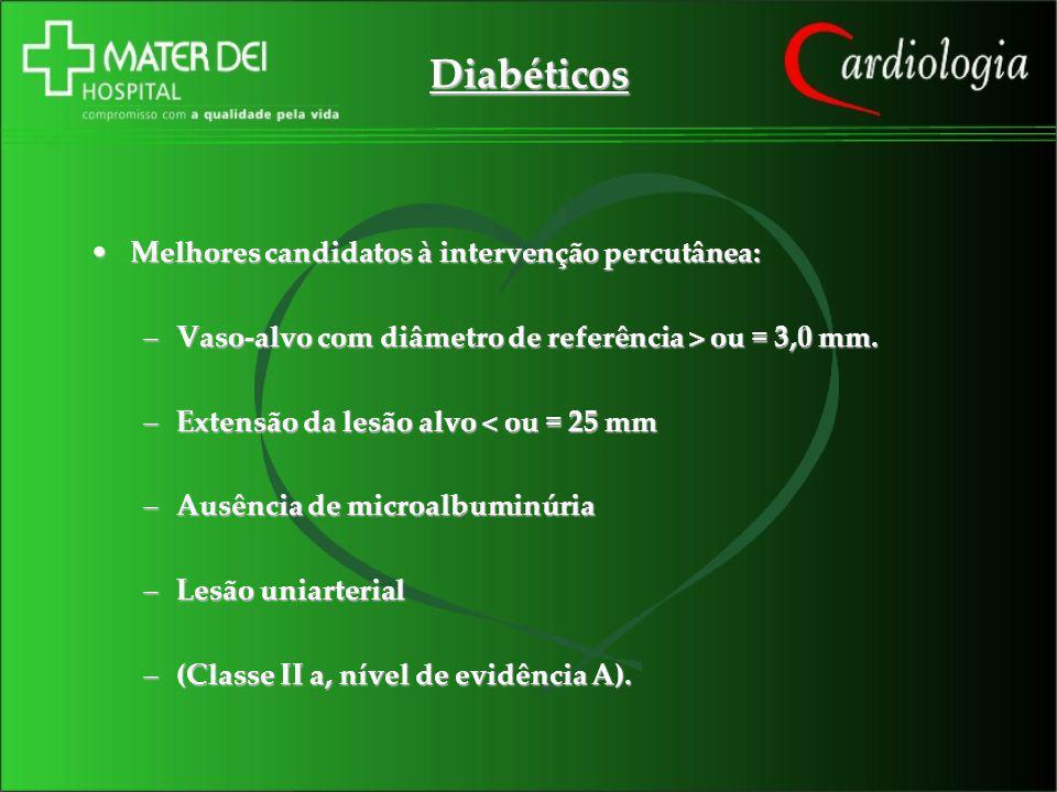 Diabéticos Melhores candidatos à intervenção percutânea:Melhores candidatos à intervenção percutânea: –Vaso-alvo com diâmetro de referência > ou = 3,0