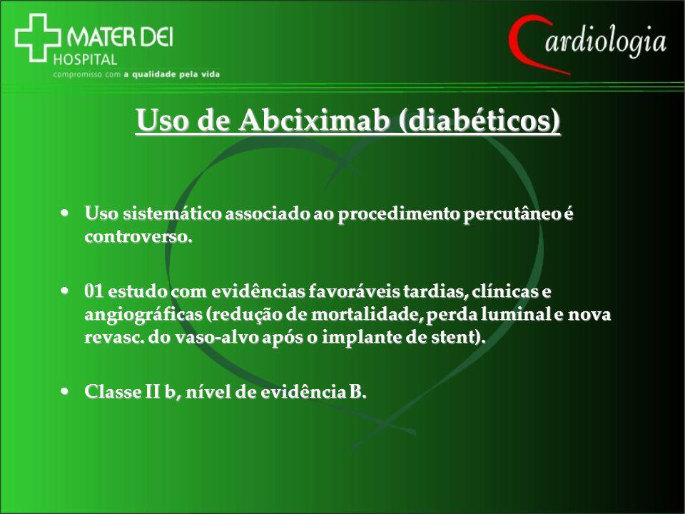 Uso de Abciximab (diabéticos) Uso sistemático associado ao procedimento percutâneo é controverso.Uso sistemático associado ao procedimento percutâneo