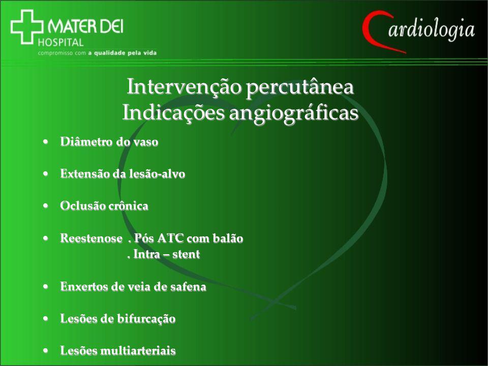 Intervenção percutânea Indicações angiográficas Diâmetro do vasoDiâmetro do vaso Extensão da lesão-alvoExtensão da lesão-alvo Oclusão crônicaOclusão c