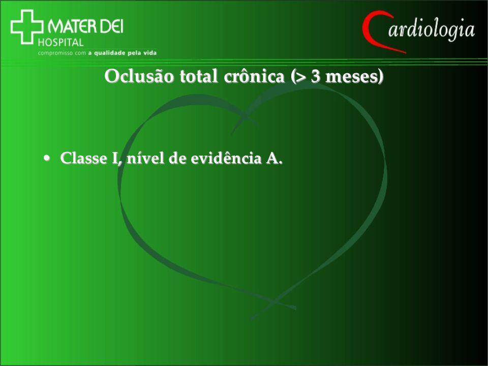 Oclusão total crônica (> 3 meses) Classe I, nível de evidência A.Classe I, nível de evidência A.