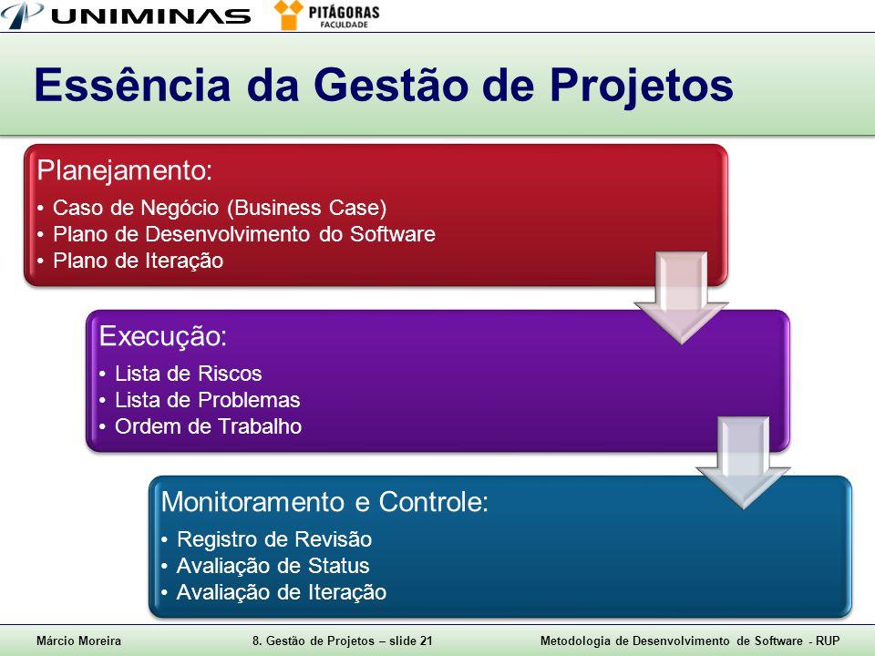 Márcio Moreira8. Gestão de Projetos – slide 21Metodologia de Desenvolvimento de Software - RUP Essência da Gestão de Projetos Planejamento: Caso de Ne
