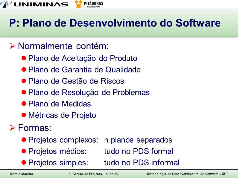Márcio Moreira8. Gestão de Projetos – slide 23Metodologia de Desenvolvimento de Software - RUP P: Plano de Desenvolvimento do Software Normalmente con