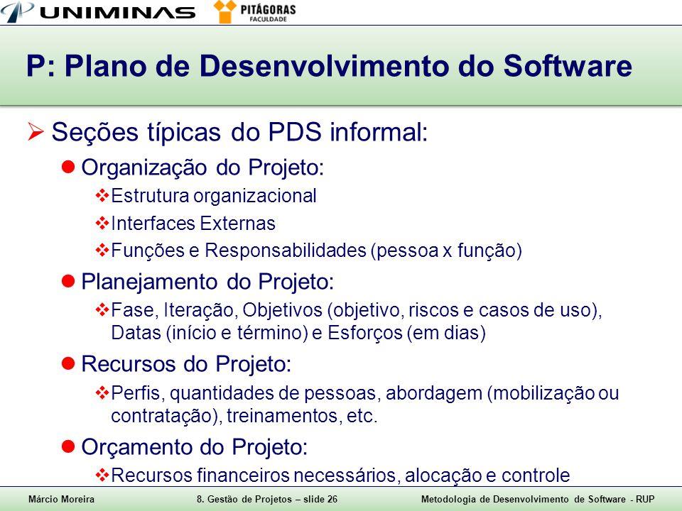Márcio Moreira8. Gestão de Projetos – slide 26Metodologia de Desenvolvimento de Software - RUP P: Plano de Desenvolvimento do Software Seções típicas