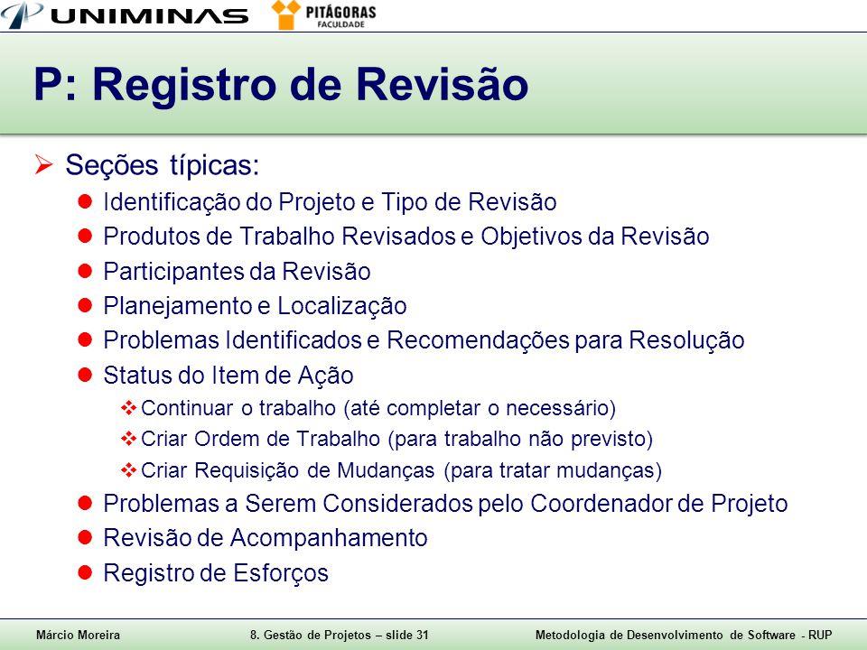 Márcio Moreira8. Gestão de Projetos – slide 31Metodologia de Desenvolvimento de Software - RUP P: Registro de Revisão Seções típicas: Identificação do