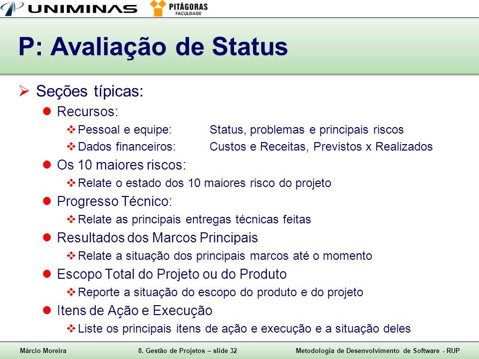 Márcio Moreira8. Gestão de Projetos – slide 32Metodologia de Desenvolvimento de Software - RUP P: Avaliação de Status Seções típicas: Recursos: Pessoa