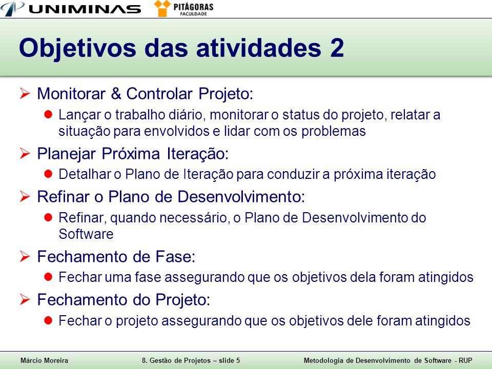 Márcio Moreira8. Gestão de Projetos – slide 5Metodologia de Desenvolvimento de Software - RUP Objetivos das atividades 2 Monitorar & Controlar Projeto